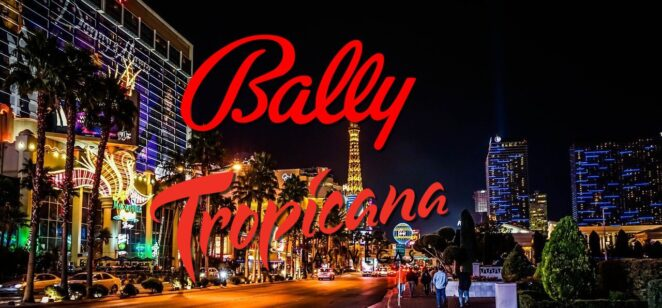 Bally's Finally Makes Move to Vegas With Tropicana Hotel & Casino Acquisition